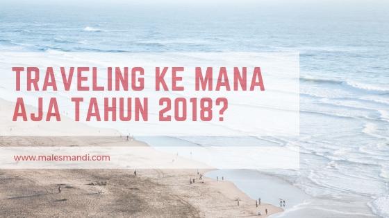 traveling ke mana aja tahun 2018_