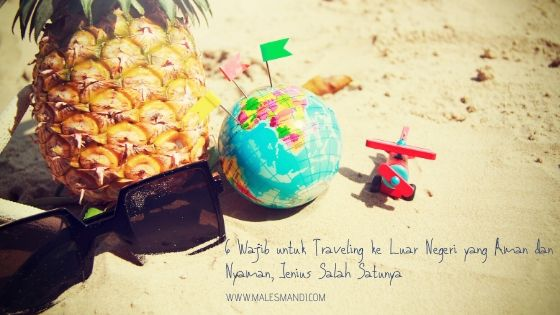 6 Wajib untuk Traveling ke Luar Negeri yang Aman dan Nyaman